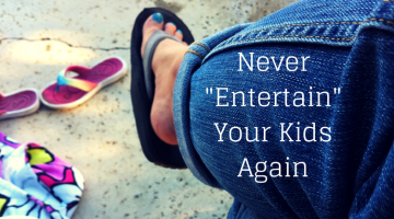 "Practice 2 Simple Parenting Strategies and Never ""Entertain"" Your Young Kids Again"