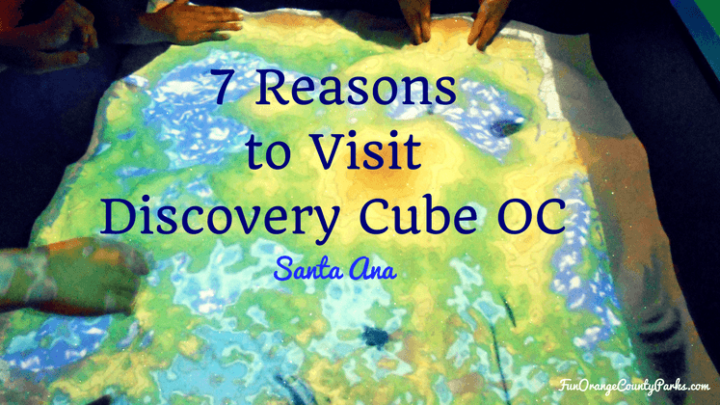 7 Reasons to Visit Discovery Cube OC