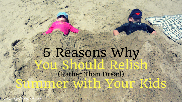 5 Reasons Why You Should Relish (Rather Than Dread) Summer With Your Kids