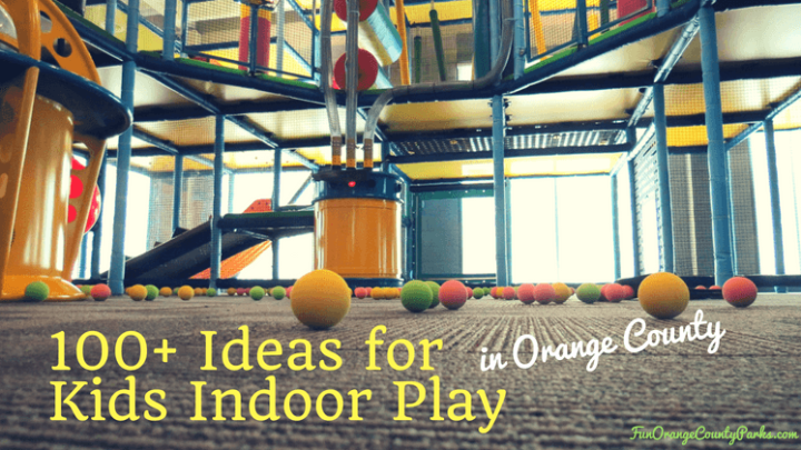100+ Ideas for Kids Indoor Play in Orange County