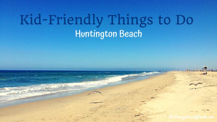 Kid-Friendly Things to Do in Huntington Beach