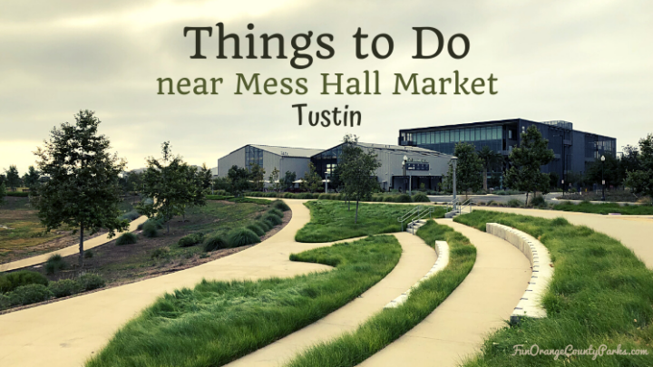 Things to Do Near Mess Hall Market in Tustin